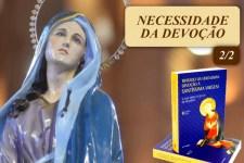 CONSAGRAÇÃO: Necessidade da Devoção à Santíssima Virgem (2/2)