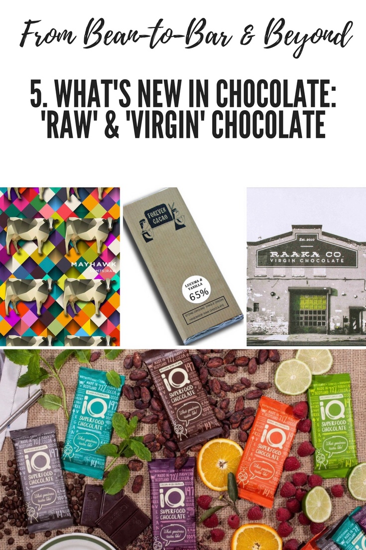 From Bean-To-Bar & Beyond: 5. What's New in Chocolate: 'Raw' & 'Virgin' Chocolate