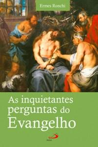 Ermes Ronchi, As inquietantes perguntas do Evangelho