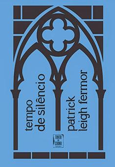 Patrick Leigh Fermor, Tempo de silêncio. Edição Tinta da China.