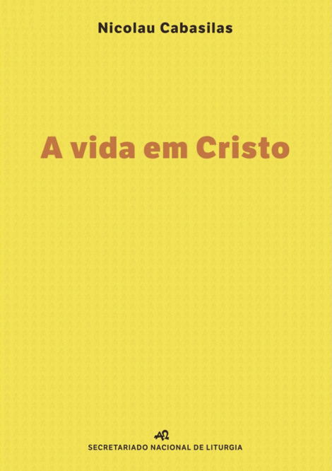 Nicolau Cabasilas, A vida em Cristo, Secretariado Nacional de Liturgia