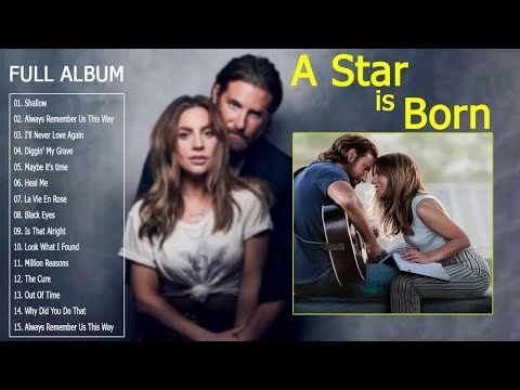 Lady Gaga Full Album 2019 – A Star Is Born Full Soundtrack ( Lady Gaga & Bradley Cooper)