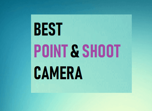 Best Point and Shoot Camera
