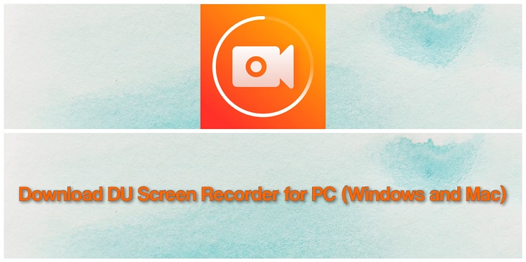 Download DU Screen Recorder for PC (Windows and Mac)
