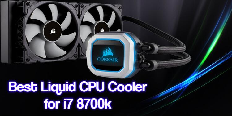 Best Liquid CPU Cooler for i7 8700k