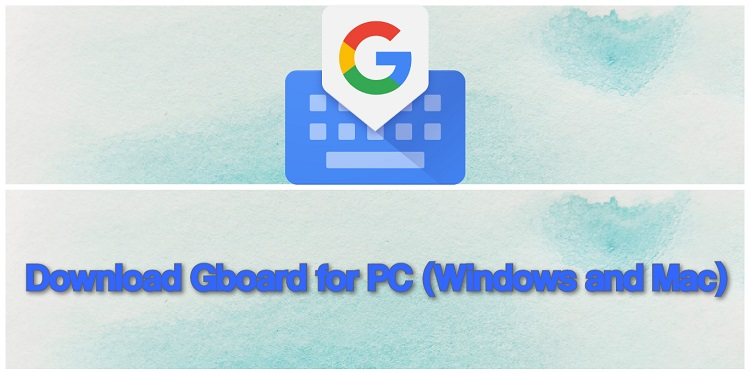 Download Gboard for PC (Windows and Mac)