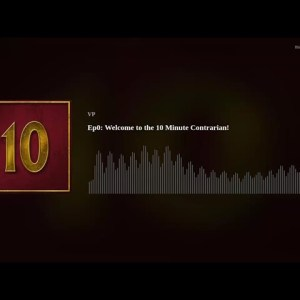 Ep0: This is the 10 Minute Contrarian Podcast