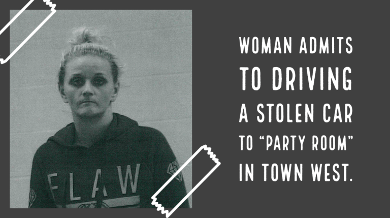 """Woman admits to driving a stolen car to a """"party room"""" in Town West"""