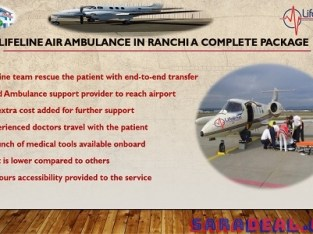 Lifeline Air Ambulance in Ranchi Deliver Maximum Comfort to Medical Facilities Onboard