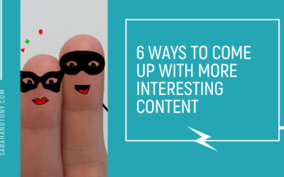 6 Ways to come up with More Interesting Content