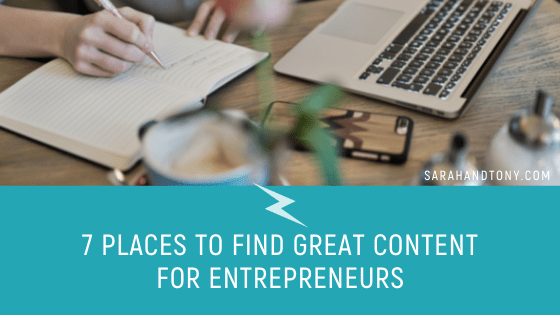 7 PLACES TO FIND GREAT CONTENT FOR ENTREPRENEURS