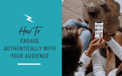 HOW TO ENGAGE AUTHENTICALLY WITH YOUR AUDIENCE