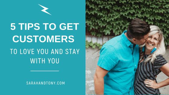 5 tips to get customers to love you and stay with you