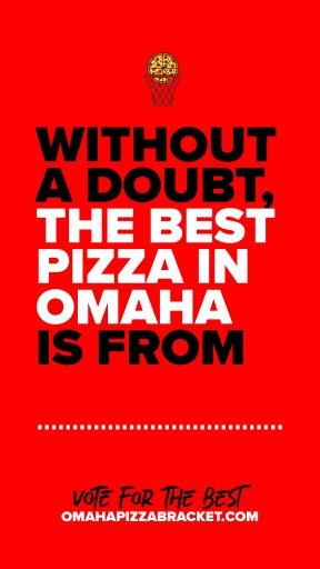 "Share on social media - ""Without a doubt, the best pizza in Omaha is from ______."""