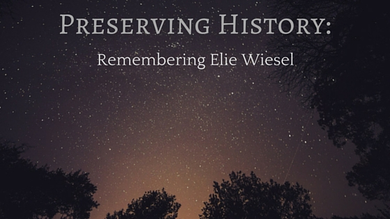 Preserving History: Remembering Elie Wiesel