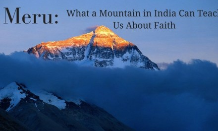 Meru: What a Mountain in India Can Teach Us About Faith