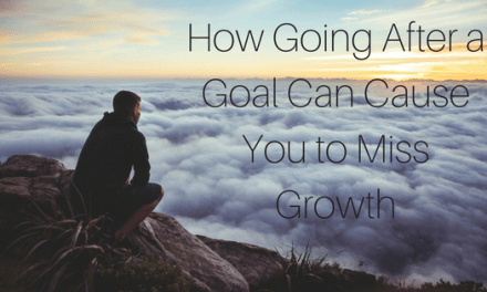 How Going After a Goal Can Cause You to Miss Growth