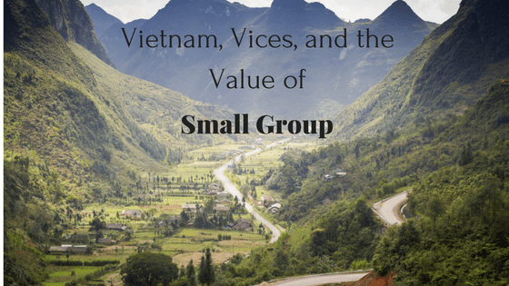 Vietnam, Vices and the Value of Small Group