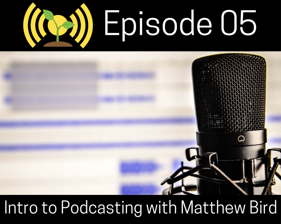 Intro To Podcasting With Matthew Bird