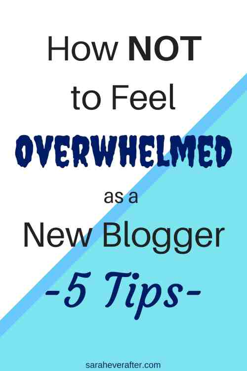 5 Tips to Help New Bloggers Cope With Feeling Overwhelmed | saraheverafter.com