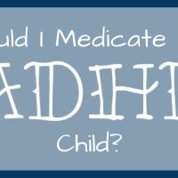 Should I Medicate My ADHD Child?