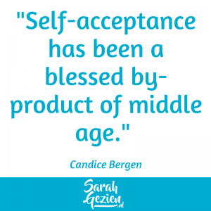 Sarah Gezien-Candice Bergen, Self-acceptance has been a blessed by-product of middle
