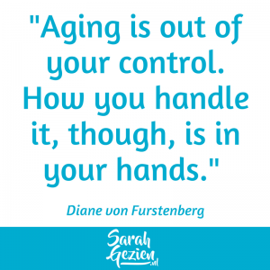 Sarah Gezien-Diane von Fursteberg, Aging is out of your control