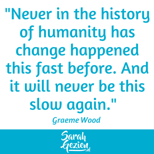 "Graeme Wood: ""Never in the history of humanity has change happened this fast before. And it will never be this slow again."""