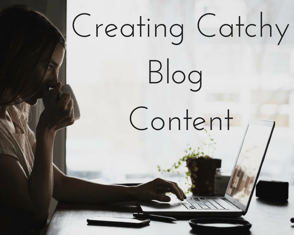 My Top 5 Tips For Creating Catchy Blog Content