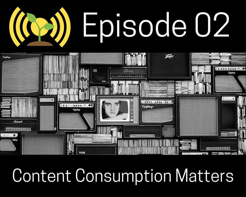 Episode 02: Content Consumption Matters