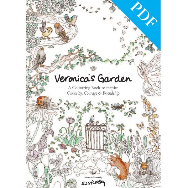 Veronica's Garden : A Colouring Book to inspire Curiosity, Courage & Friendship by Sarah Jane Vickery