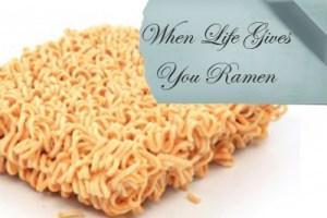 When Life Gives You Ramen | sarahkovac.com