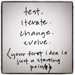 Test, iterate, change.