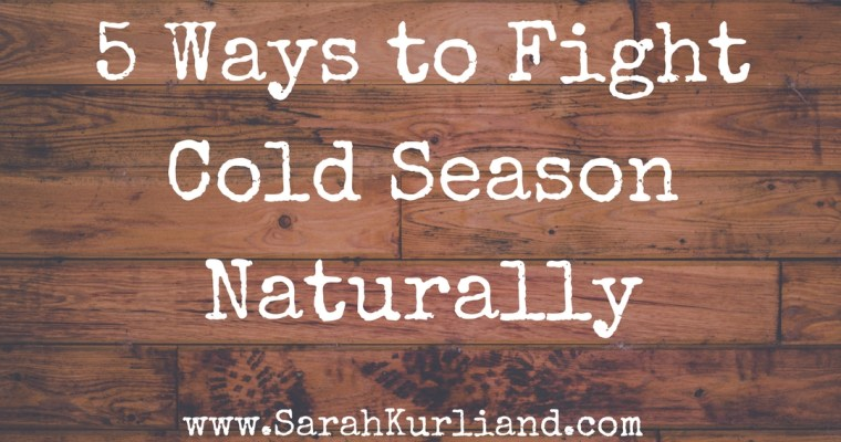 5 Ways to Fight Cold Season Naturally
