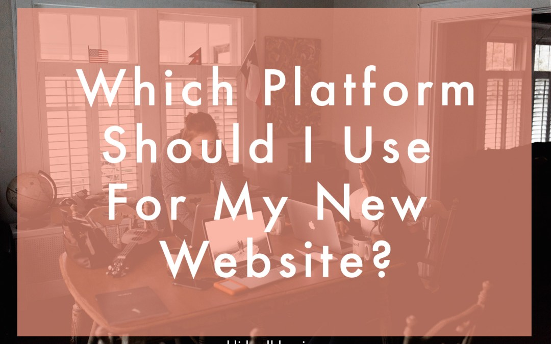 Why It Is So Important To Pick Your Website Platform With Care