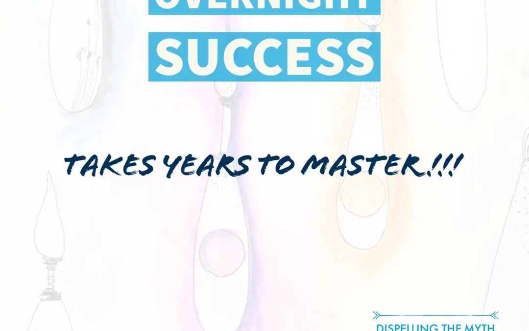 Overnight Success, Takes Years To Master
