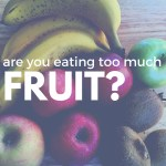 Are you eating too much fruit?