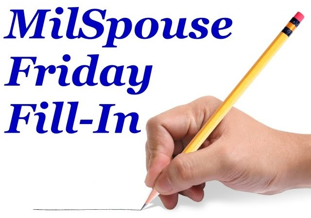 MilSpouse Friday Fill-In #63
