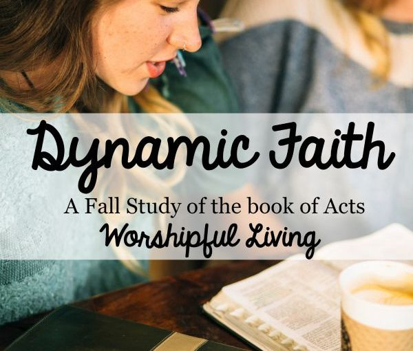 Reblogged From Worshipful Living – Dynamic Faith- Acts Fall Bible Study