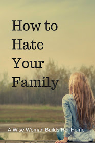 A Wise Woman Builds Her Home: How to Hate Your Family