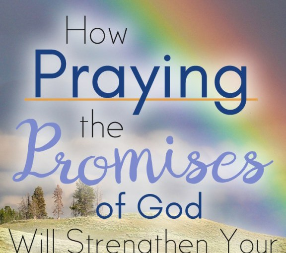 How Praying the Promises of God will Strengthen Your Faith – Cord of 6