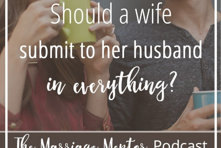 Should a Wife Submit to Her Husband in Everything? By Jolene Engle