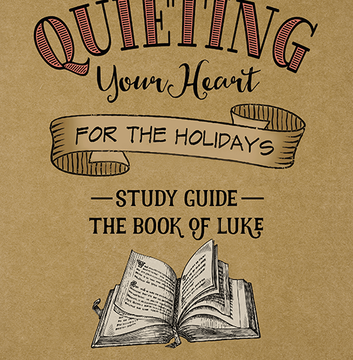 Luke Bible Study Quieting Your Heart Series /Advent : BY Time Warp Wife.