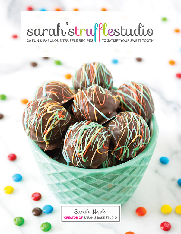 Sarah's Truffle Studio: 20 Fun & Fabulous Truffle Recipes To Satisfy Your Sweet Tooth