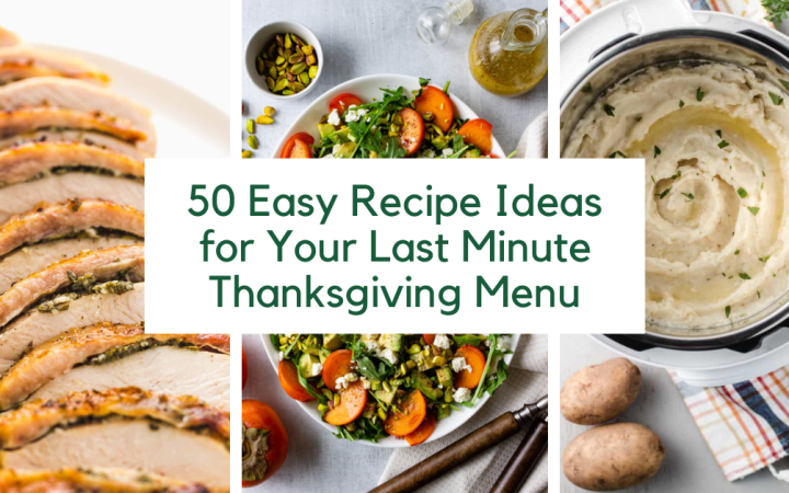 "Text that says 50 Easy Recipe Ideas for Your Last Minute Thanksgiving Menu"" over three images: 1 - sliced turkey, 2 - salad, 3 - mashed potatoes."