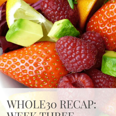 Whole30 Week Three Recap