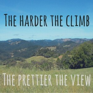 the harder the climb the prettier the view