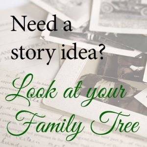 Need a story idea? Look at your own family tree.