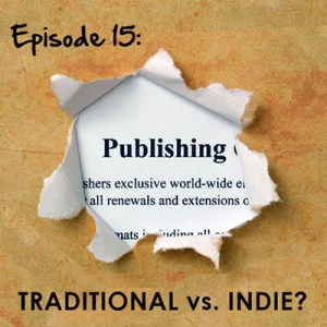 Episode 15: Traditional vs. Indie Publishing