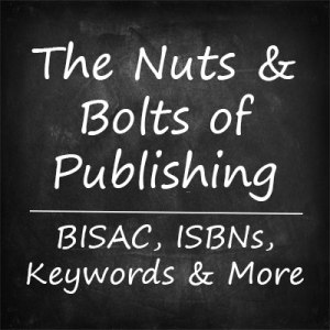 The Nuts & Bolts of Publishing: BISAC, ISBNs, Keywords & More